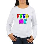 The Feed Me Women's Long Sleeve T-Shirt