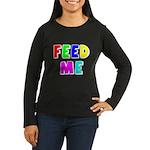 The Feed Me Women's Long Sleeve Dark T-Shirt