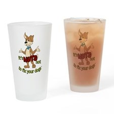 it's NUTS not to fix your dogs Drinking Glass