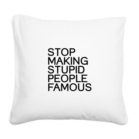 Stop making stupid people famous Square Canvas Pil