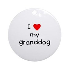 I love my granddog Ornament (Round)