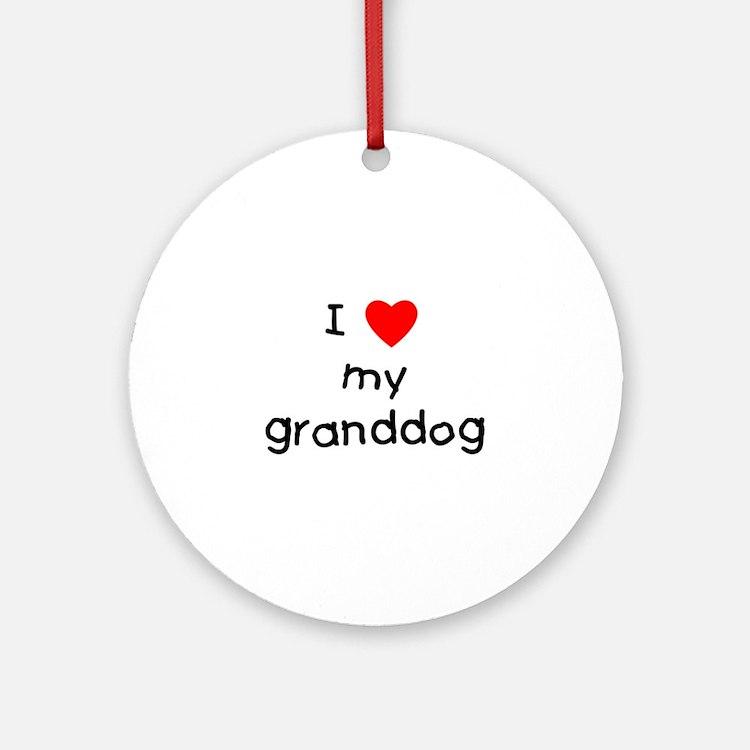 I love my granddog Ornament (Round)