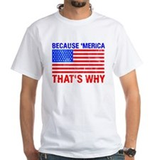 Because 'merica That's Why Shirt