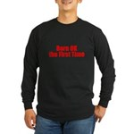 Born OK the First Time Long Sleeve Dark T-Shirt
