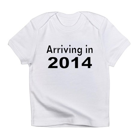 ARRIVING IN 2014 Infant T-Shirt