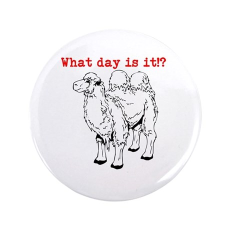 """What day is it!? 3.5"""" Button (100 pack)"""