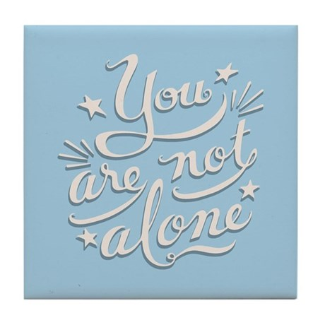 Not Alone Tile Coaster