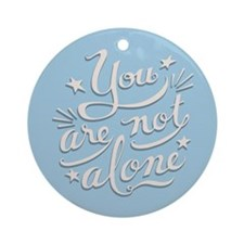 Not Alone Ornament (Round)