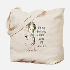 Its my Birthday and Ill Wine if I want to! Tote Ba