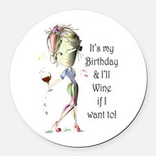 Its my Birthday and Ill Wine if I want to! Round C