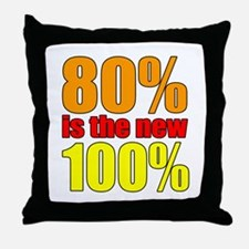 80% is the new 100% Throw Pillow