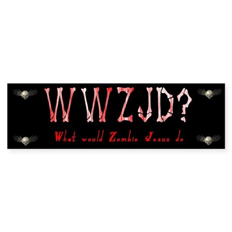 What Would Zombie Jesus Do Bumper Sticker