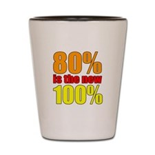 80% is the new 100% Shot Glass
