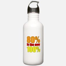80% is the new 100% Water Bottle