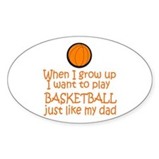 Basketball...just like DAD Oval Sticker