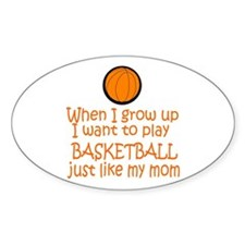 Basketball...just like MOM Oval Sticker