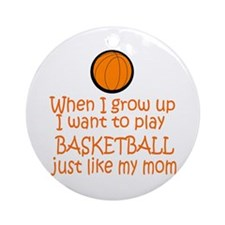 Basketball...just like MOM Ornament (Round)
