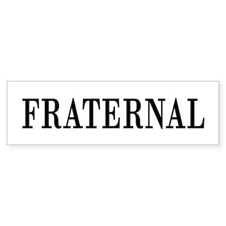 FRATERNAL Bumper Sticker