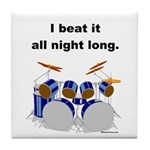 DRUMMER I beat it all night long Tile Coaster