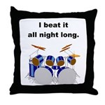 DRUMMER I beat it all night long Throw Pillow