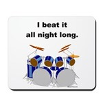 DRUMMER I beat it all night long Mousepad