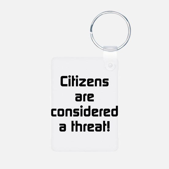 Citizens Are Considered A Threat Keychains