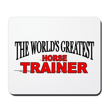 """The World's Greatest Horse Trainer"" Mousepad"