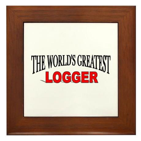 """""""The World's Greatest Logger"""" Framed Tile"""