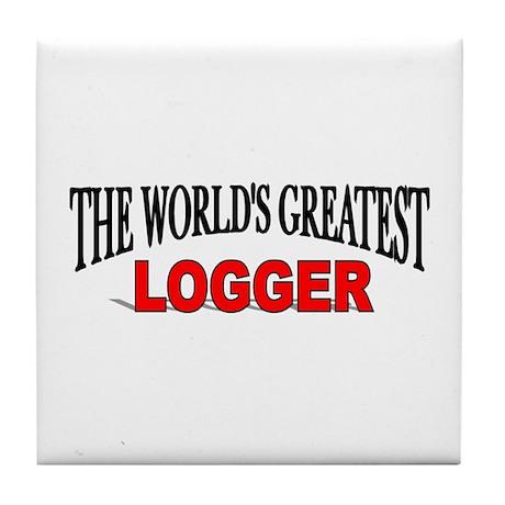 """The World's Greatest Logger"" Tile Coaster"