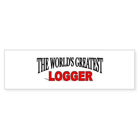 """The World's Greatest Logger"" Bumper Sticker"