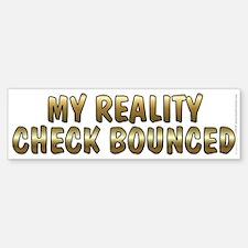 My reality check Bumper Bumper Sticker
