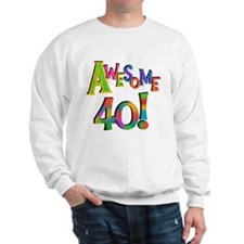Awesome 40 Birthday Sweatshirt