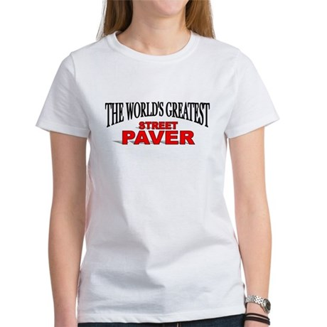 """The World's Greatest Street Paver"" Women's T-Shir"