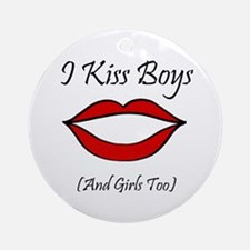 I Kiss Boys (and girls too) Ornament (Round)