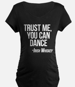 Irish Whiskey - You Can Dance Maternity T-Shirt