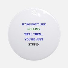 Rollins - Youre Stupid Ornament (Round)