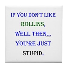 Rollins - Youre Stupid Tile Coaster