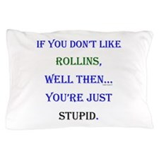 Rollins - Youre Stupid Pillow Case