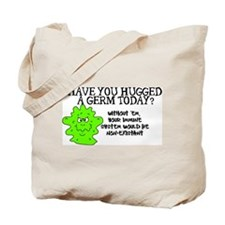 Have you hugged a germ today? Tote Bag
