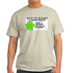 Have you hugged a germ today? Ash Grey T-Shirt