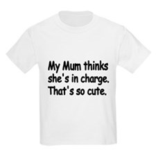 My Mum thinks shes in Charge T-Shirt