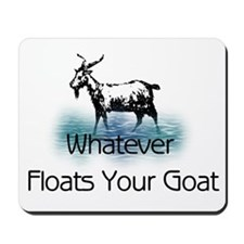 Whatever Floats Your Goat Mousepad