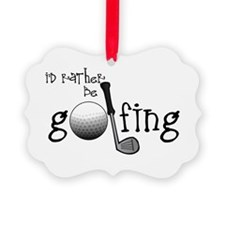 Id Rather Be Golfing Ornament