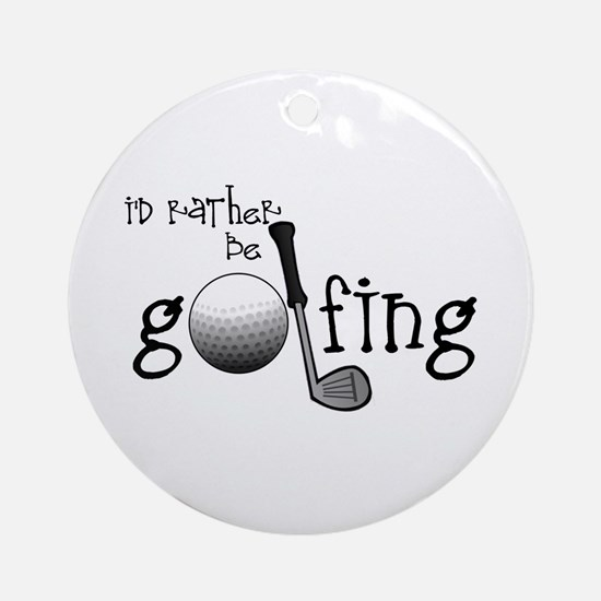 Id Rather Be Golfing Ornament (Round)