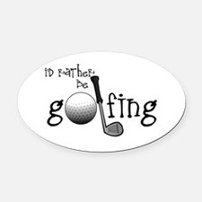 Id Rather Be Golfing Oval Car Magnet