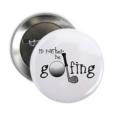 "Id Rather Be Golfing 2.25"" Button (10 pack)"