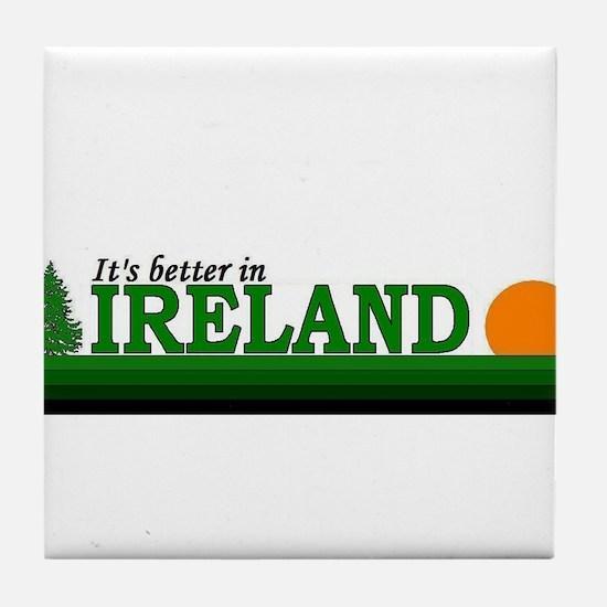 It's Better In Ireland Tile Coaster