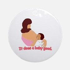 Breastfeeding: It does a baby Ornament (Round)