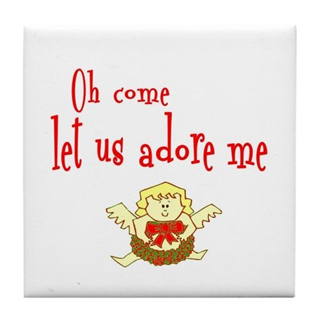 OH COME LET US ADORE ME Tile Coaster