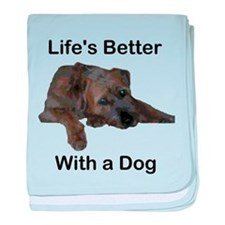 Life's Better With a Dog baby blanket